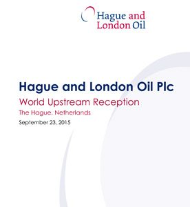 Hague and London Oil Plc - World Upstream Reception presentation