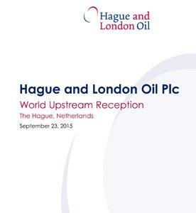 Hague and London Oil Plc - World Upstream Reception presentation